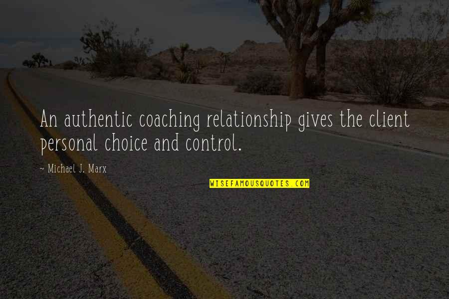 Best Client Quotes By Michael J. Marx: An authentic coaching relationship gives the client personal