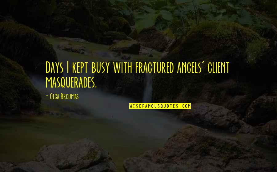 Best Client Quotes By Olga Broumas: Days I kept busy with fractured angels' client