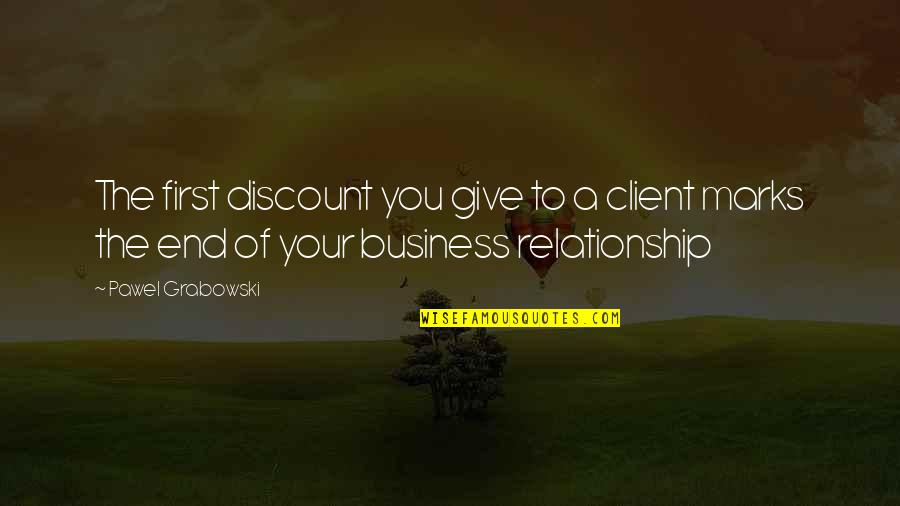 Best Client Quotes By Pawel Grabowski: The first discount you give to a client