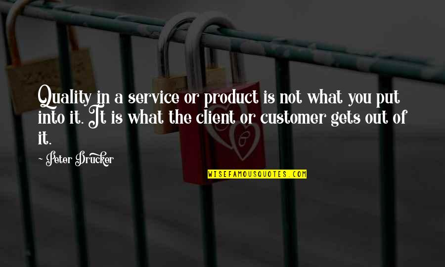 Best Client Quotes By Peter Drucker: Quality in a service or product is not