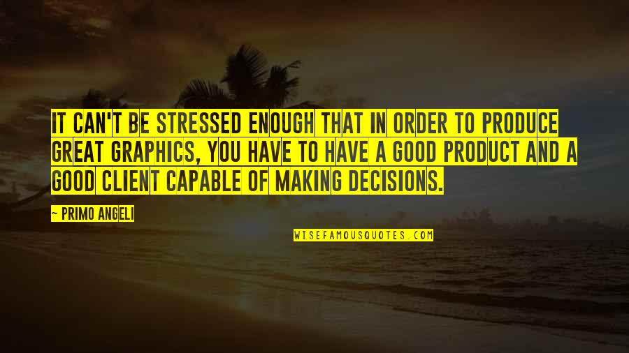 Best Client Quotes By Primo Angeli: It can't be stressed enough that in order