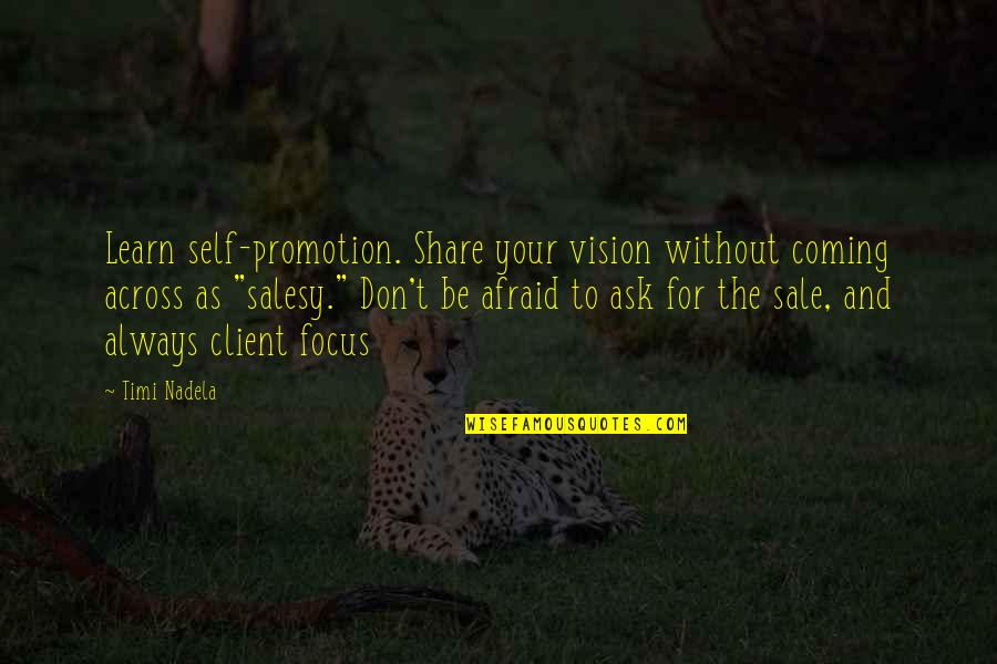 Best Client Quotes By Timi Nadela: Learn self-promotion. Share your vision without coming across
