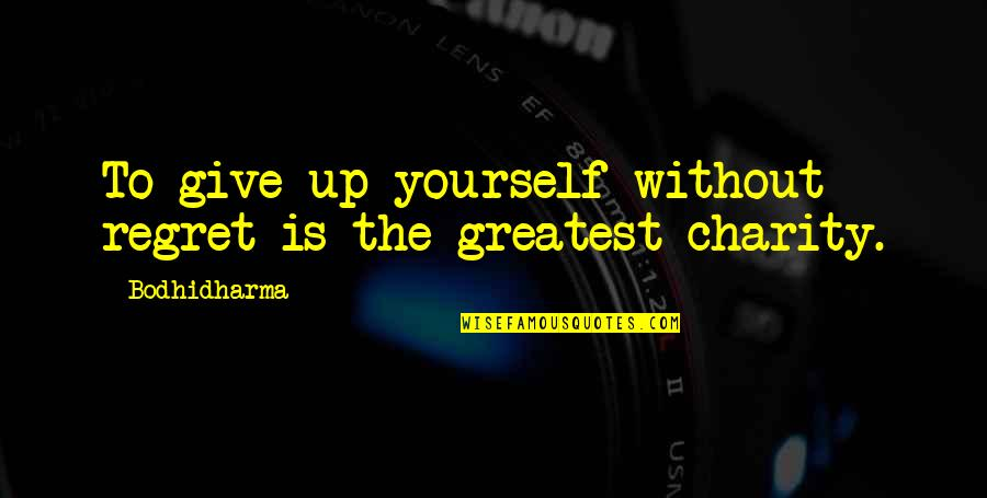 Best Cliffhanger Quotes By Bodhidharma: To give up yourself without regret is the