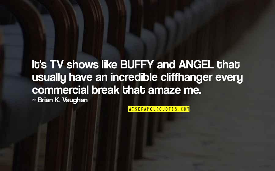 Best Cliffhanger Quotes By Brian K. Vaughan: It's TV shows like BUFFY and ANGEL that