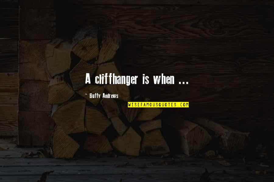 Best Cliffhanger Quotes By Buffy Andrews: A cliffhanger is when ...
