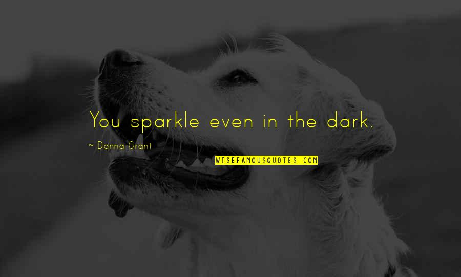 Best Cliffhanger Quotes By Donna Grant: You sparkle even in the dark.