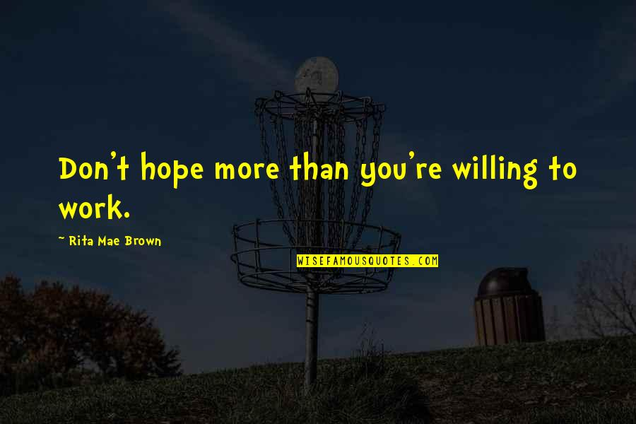 Best Cliffhanger Quotes By Rita Mae Brown: Don't hope more than you're willing to work.