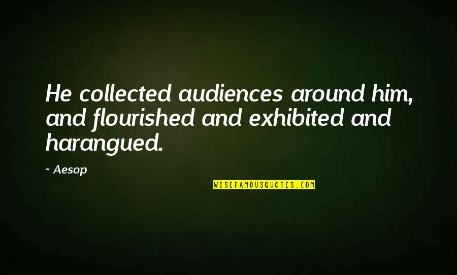 Best Collected Quotes By Aesop: He collected audiences around him, and flourished and