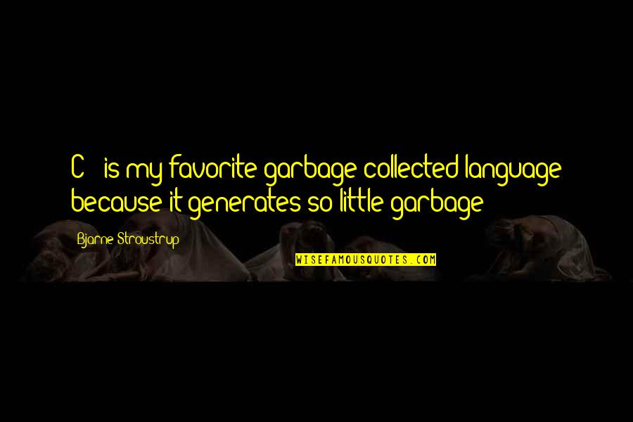 Best Collected Quotes By Bjarne Stroustrup: C++ is my favorite garbage collected language because