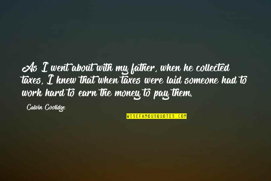 Best Collected Quotes By Calvin Coolidge: As I went about with my father, when