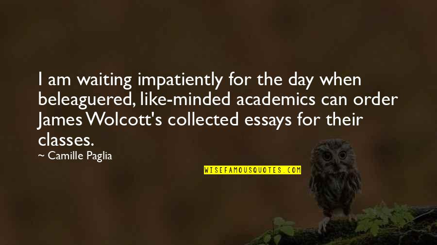 Best Collected Quotes By Camille Paglia: I am waiting impatiently for the day when
