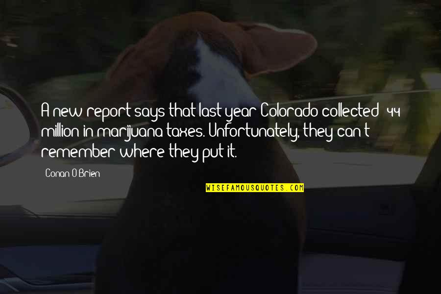 Best Collected Quotes By Conan O'Brien: A new report says that last year Colorado