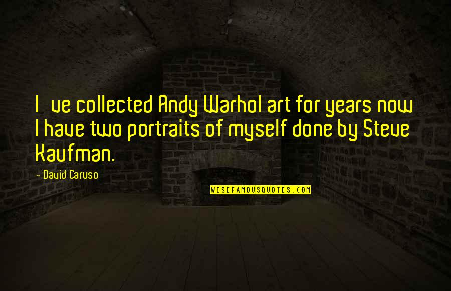 Best Collected Quotes By David Caruso: I've collected Andy Warhol art for years now