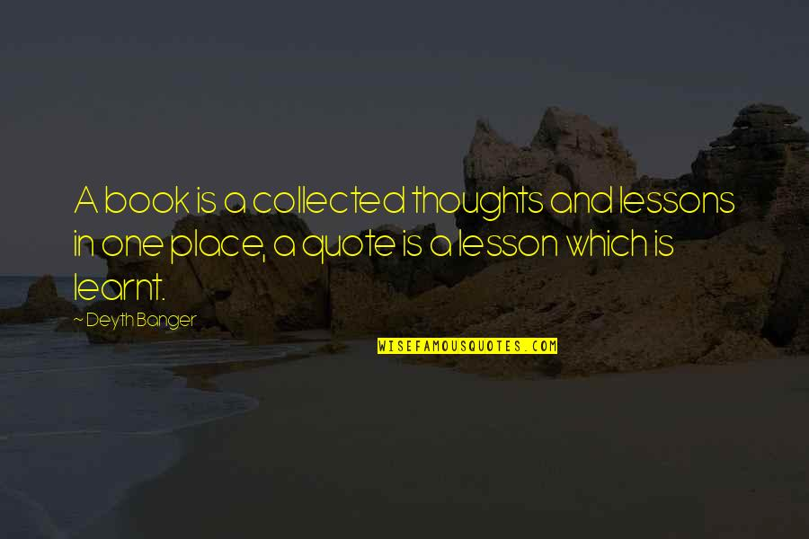 Best Collected Quotes By Deyth Banger: A book is a collected thoughts and lessons