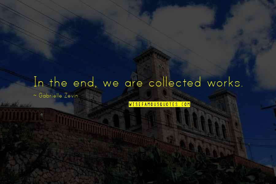 Best Collected Quotes By Gabrielle Zevin: In the end, we are collected works.