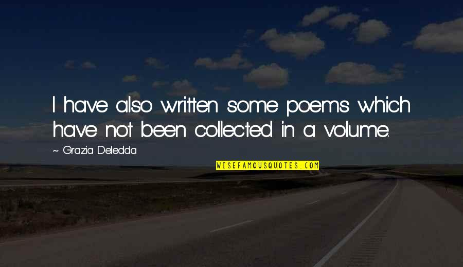 Best Collected Quotes By Grazia Deledda: I have also written some poems which have