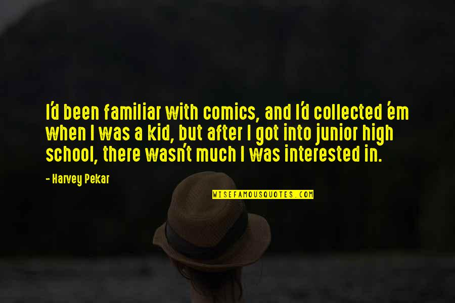 Best Collected Quotes By Harvey Pekar: I'd been familiar with comics, and I'd collected