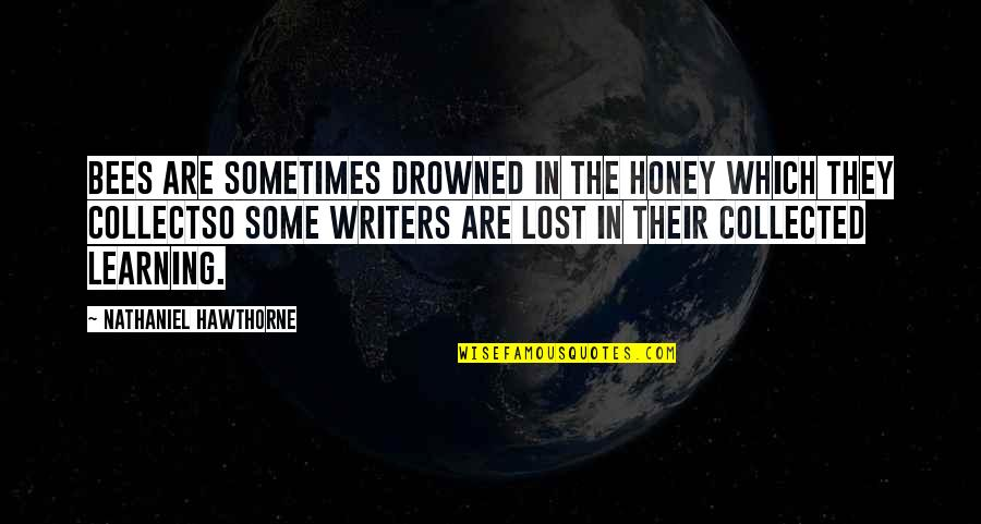 Best Collected Quotes By Nathaniel Hawthorne: Bees are sometimes drowned in the honey which