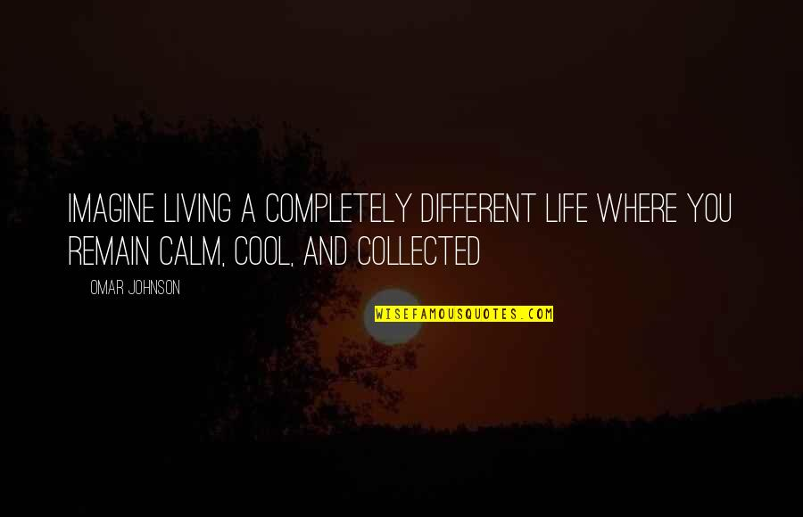 Best Collected Quotes By Omar Johnson: Imagine living a completely different life where you