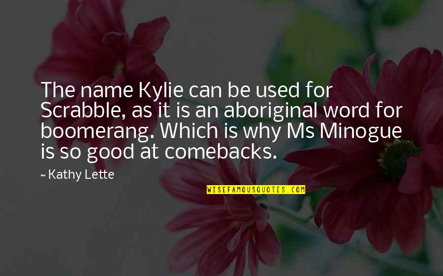 Best Comebacks Quotes By Kathy Lette: The name Kylie can be used for Scrabble,