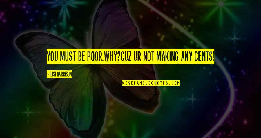 Best Comebacks Quotes By Lisi Harrison: You must be poor.why?cuz ur not making any