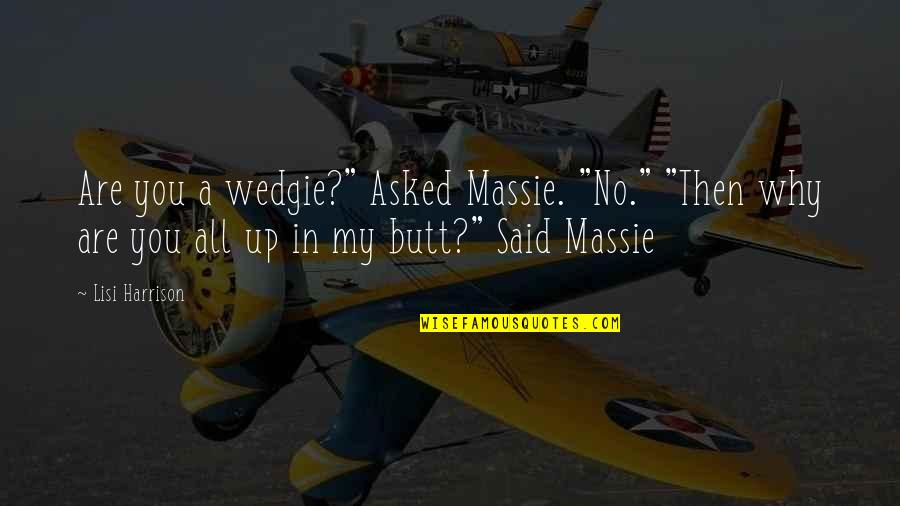 "Best Comebacks Quotes By Lisi Harrison: Are you a wedgie?"" Asked Massie. ""No."" ""Then"