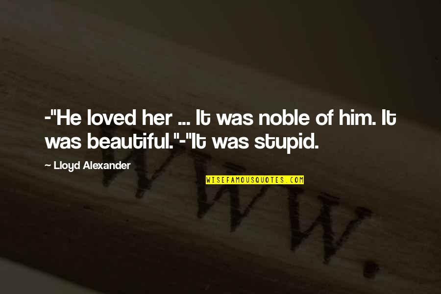 "Best Comebacks Quotes By Lloyd Alexander: -""He loved her ... It was noble of"