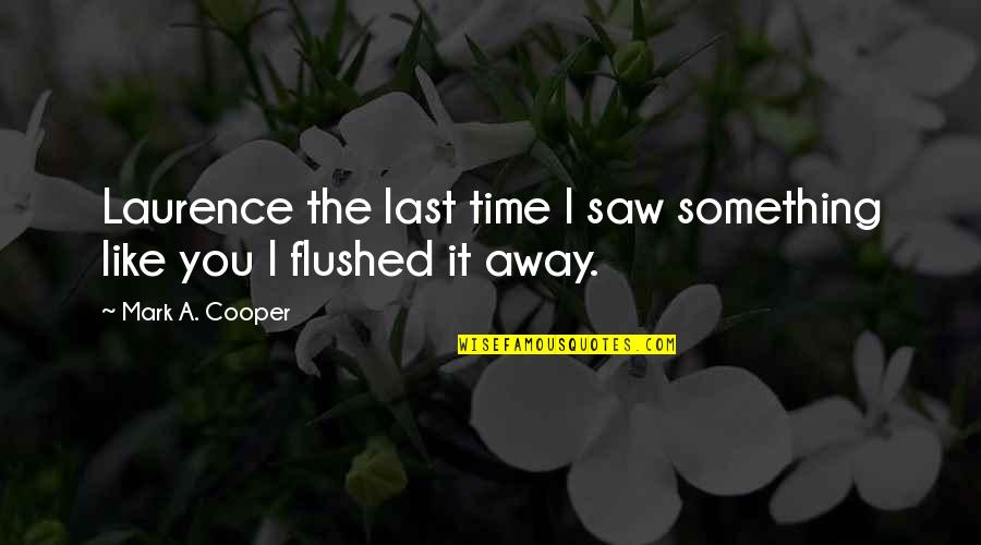 Best Comebacks Quotes By Mark A. Cooper: Laurence the last time I saw something like