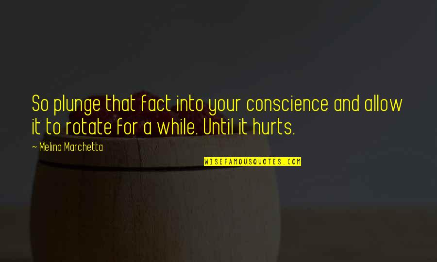 Best Comebacks Quotes By Melina Marchetta: So plunge that fact into your conscience and