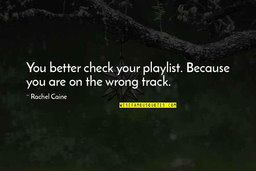 Best Comebacks Quotes By Rachel Caine: You better check your playlist. Because you are