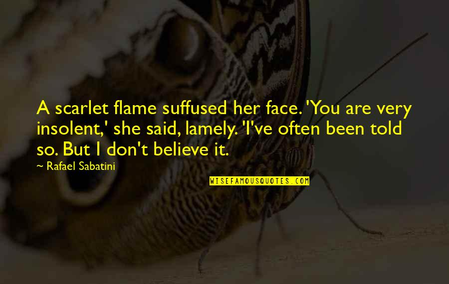 Best Comebacks Quotes By Rafael Sabatini: A scarlet flame suffused her face. 'You are