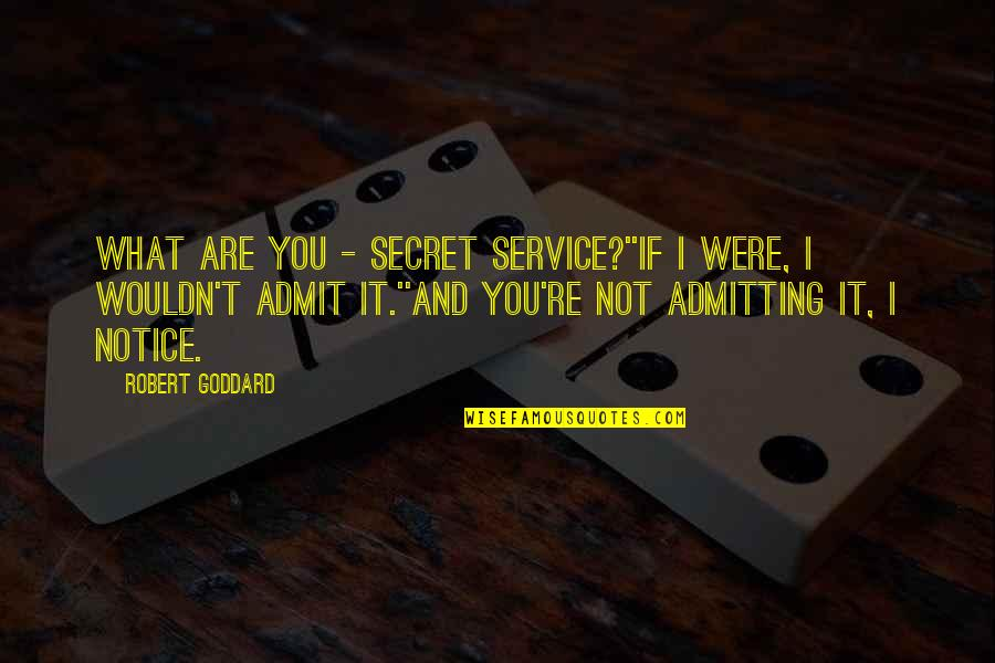 Best Comebacks Quotes By Robert Goddard: What are you - Secret Service?''If I were,