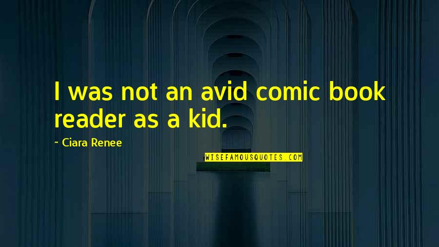 Best Comic Book Quotes By Ciara Renee: I was not an avid comic book reader