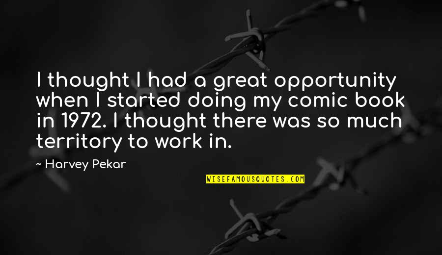 Best Comic Book Quotes By Harvey Pekar: I thought I had a great opportunity when