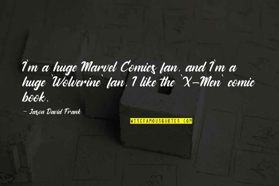 Best Comic Book Quotes By Jason David Frank: I'm a huge Marvel Comics fan, and I'm