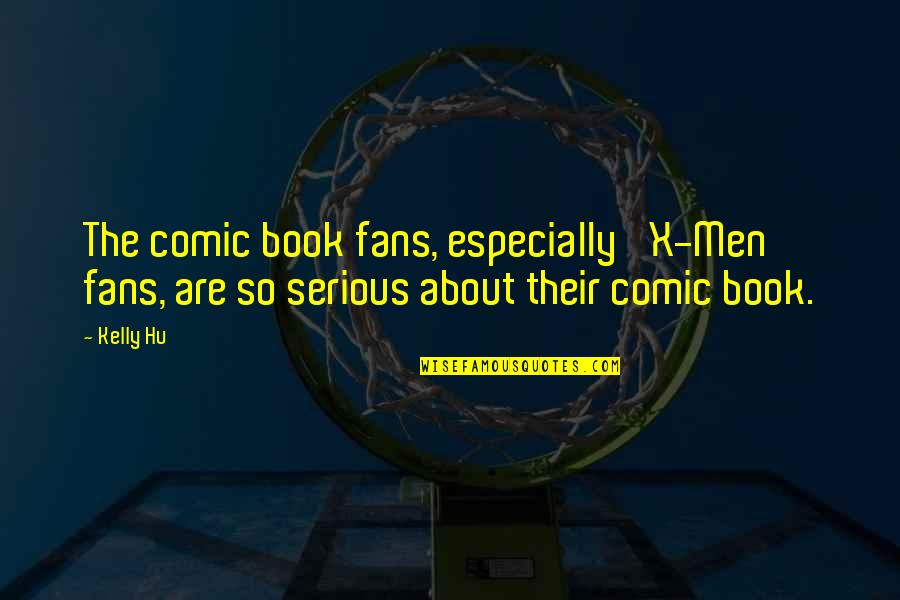 Best Comic Book Quotes By Kelly Hu: The comic book fans, especially 'X-Men' fans, are