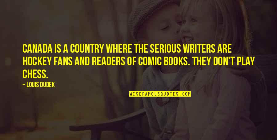 Best Comic Book Quotes By Louis Dudek: Canada is a country where the serious writers