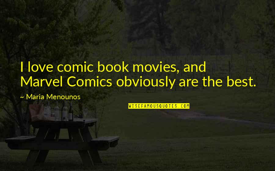 Best Comic Book Quotes By Maria Menounos: I love comic book movies, and Marvel Comics