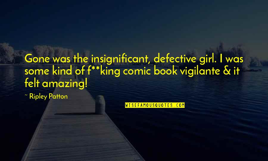 Best Comic Book Quotes By Ripley Patton: Gone was the insignificant, defective girl. I was