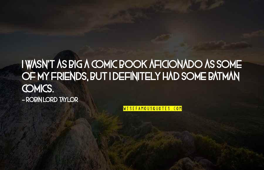 Best Comic Book Quotes By Robin Lord Taylor: I wasn't as big a comic book aficionado