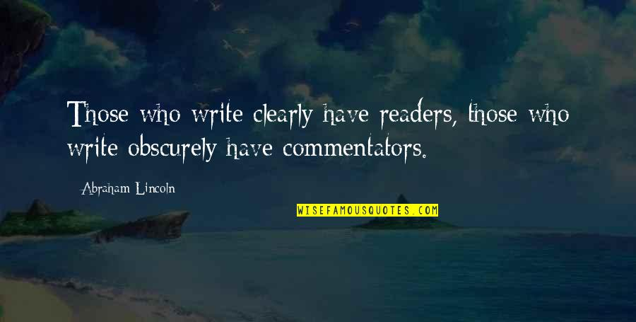 Best Commentators Quotes By Abraham Lincoln: Those who write clearly have readers, those who