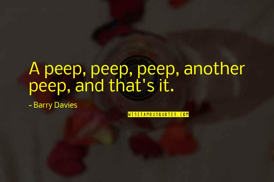 Best Commentators Quotes By Barry Davies: A peep, peep, peep, another peep, and that's