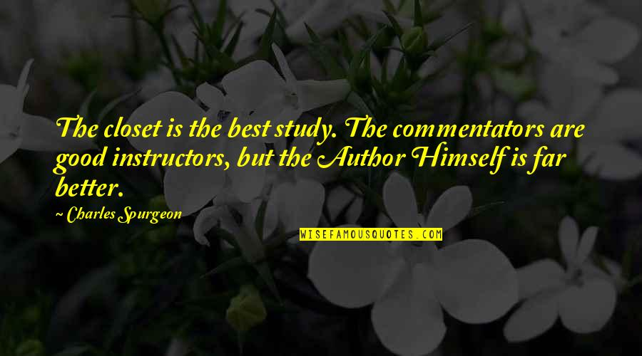 Best Commentators Quotes By Charles Spurgeon: The closet is the best study. The commentators