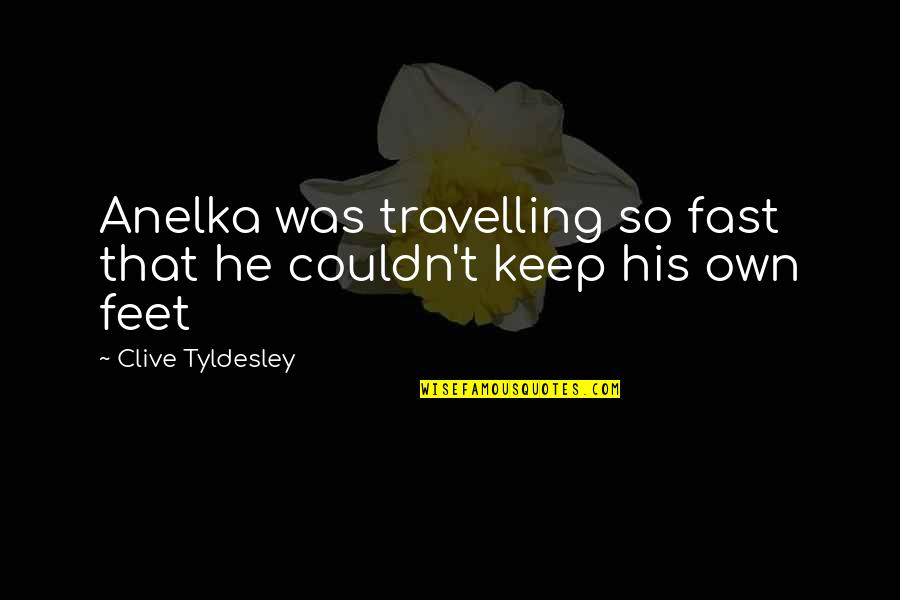 Best Commentators Quotes By Clive Tyldesley: Anelka was travelling so fast that he couldn't