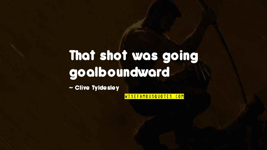 Best Commentators Quotes By Clive Tyldesley: That shot was going goalboundward