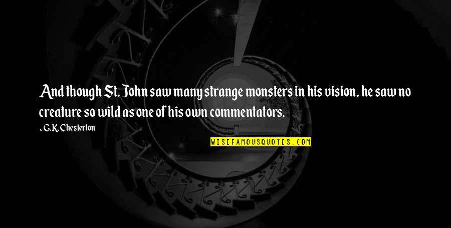 Best Commentators Quotes By G.K. Chesterton: And though St. John saw many strange monsters