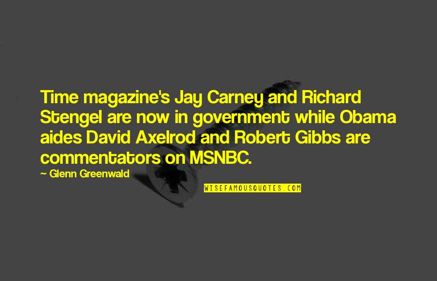 Best Commentators Quotes By Glenn Greenwald: Time magazine's Jay Carney and Richard Stengel are