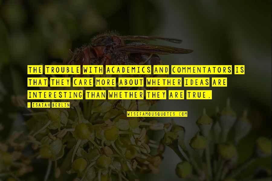 Best Commentators Quotes By Isaiah Berlin: The trouble with academics and commentators is that