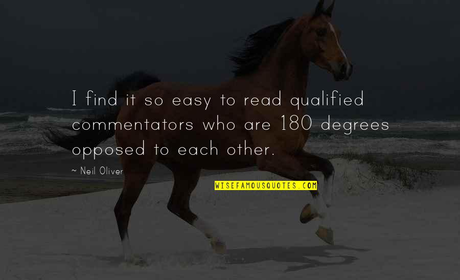 Best Commentators Quotes By Neil Oliver: I find it so easy to read qualified
