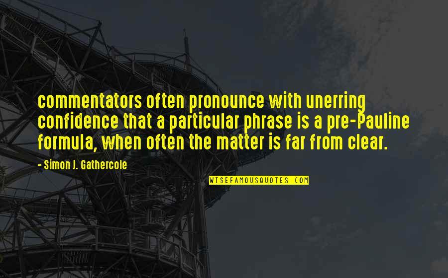 Best Commentators Quotes By Simon J. Gathercole: commentators often pronounce with unerring confidence that a